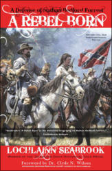 A Rebel Born: A Defense of Nathan Bedford Forrest - Confederate General, American Legend