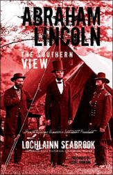 Abraham Lincoln: The Southern View - Demythologizing America's Sixteenth President