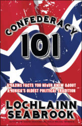 Confederacy 101: Amazing Facts You Never Knew About America's Oldest Political Tradition