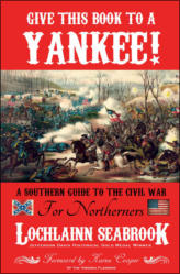 Give This Book to a Yankee!  A Southern Guide to the Civil War For Northerners