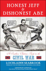 Honest Jeff and Dishonest Abe: A Southern Children's Guide to the Civil War