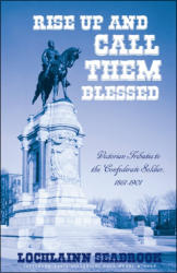 Rise Up and Call Them Blessed: Victorian Tributes to the Confederate Soldier, 1861-1901