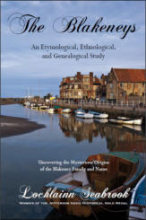 The Blakeneys: An Etymological, Ethnological, and Genealogical Study - Uncovering the Mysterious Origins of the Blakeney Family and Name