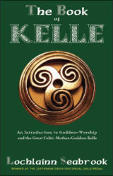 The Book of Kelle: An Introduction to Goddess-Worship and the Great Celtic Mother-Goddess Kelle, Original Blessed Lady of Ireland