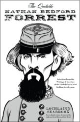 The Quotable Nathan Bedford Forrest: Selections From the Writings and Speeches of the Confederacy's Most Brilliant Cavalryman